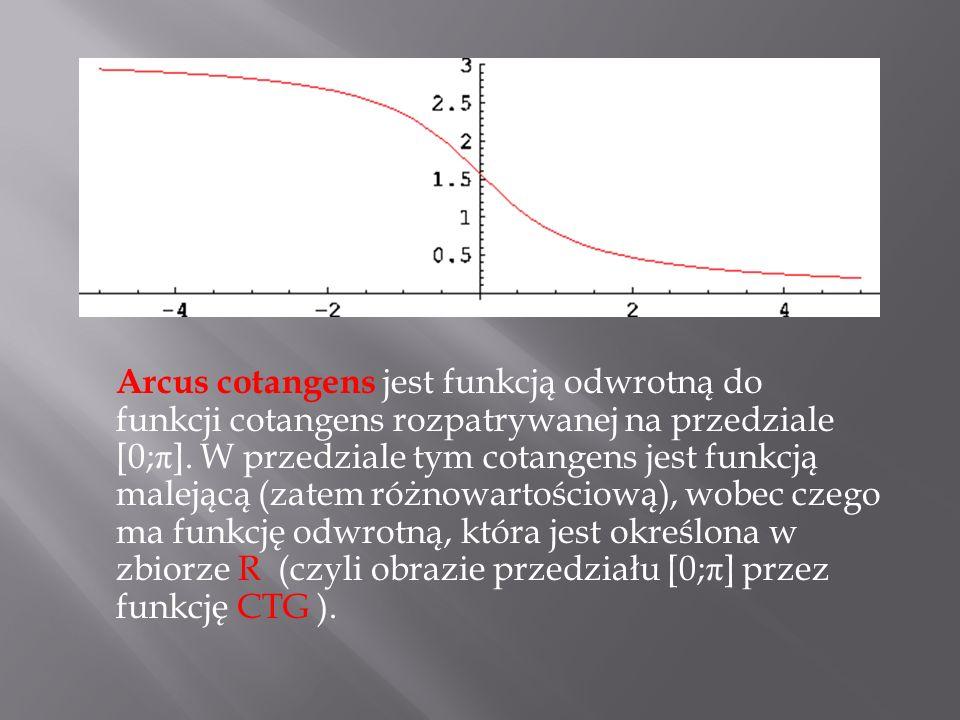 Arcus cotangens jest funkcją odwrotną do funkcji cotangens rozpatrywanej na przedziale [0;π].